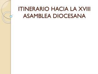 ITINERARIO HACIA LA XVIII ASAMBLEA DIOCESANA