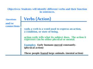 Objectives: Students will identify different verbs  and their function in sentences.