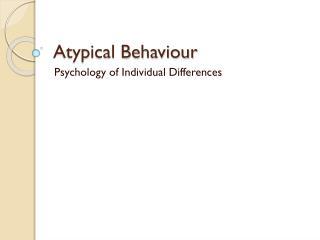 Atypical Behaviour