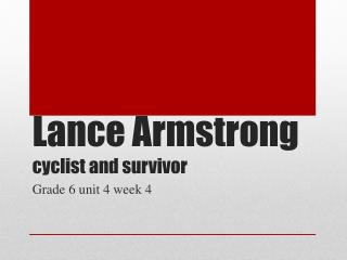Lance Armstrong  cyclist and survivor