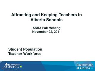 Attracting and Keeping Teachers in Alberta Schools ASBA Fall Meeting November 22, 2011