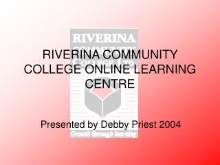 RIVERINA COMMUNITY COLLEGE ONLINE LEARNING CENTRE