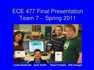 ECE 477 Final Presentation Team 7  ?  Spring 2011