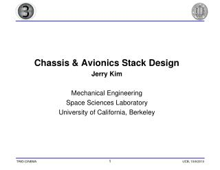 Chassis & Avionics Stack Design Jerry Kim Mechanical Engineering Space Sciences Laboratory
