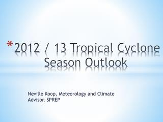 2012  / 13  Tropical Cyclone  Season  Outlook