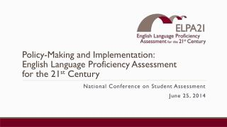 Policy-Making and Implementation:  English Language Proficiency Assessment  for the 21 st  Century
