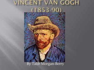 Vincent van  Gogh (1853-90)