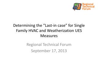 "Determining the ""Last-in case"" for Single Family HVAC and Weatherization UES Measures"