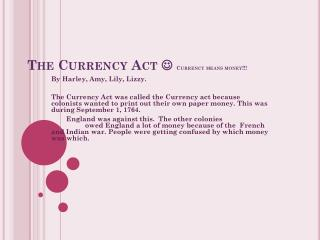 The Currency  Act   Currency means money!!!