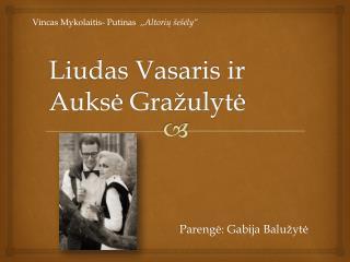 Liudas Vasaris ir Auksė Gražulytė