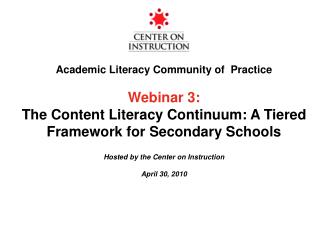 Academic Literacy Community of  Practice  Webinar 3: The Content Literacy Continuum: A Tiered Framework for Secondary Sc