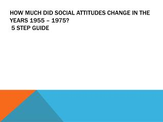 How much did social attitudes change in the years 1955 – 1975?  5 step guide