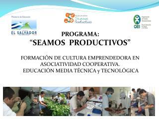 """PROGRAMA: """" SEAMOS  PRODUCTIVOS"""" FORMACIÓN DE CULTURA EMPRENDEDORA EN ASOCIATIVIDAD COOPERATIVA."""