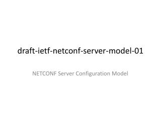 draft-ietf-netconf- server-model-01