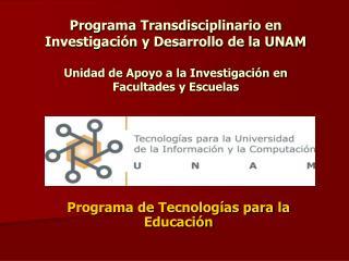 Programa Transdisciplinario en Investigaci n y Desarrollo de la UNAM   Unidad de Apoyo a la Investigaci n en Facultades
