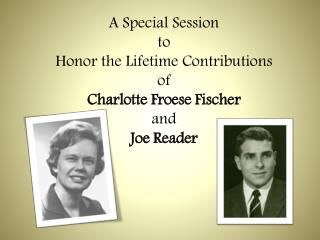 A Special Session  to  Honor the  Lifetime Contribu tions  of  Charlotte  Froese  Fischer  and