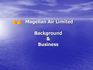 Magellan Air Limited  Background   Business