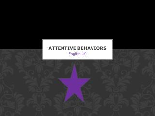 ATTENTIVE BEHAVIORS