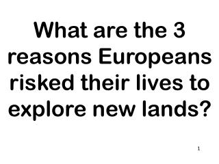 What are the 3 reasons Europeans risked their lives to explore new lands?