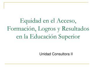 Equidad en el Acceso, Formación, Logros y Resultados en la Educación Superior