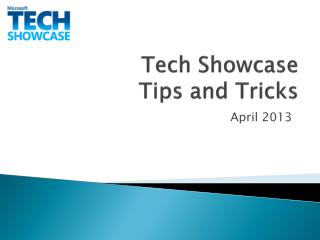 Tech Showcase           Tips and Tricks