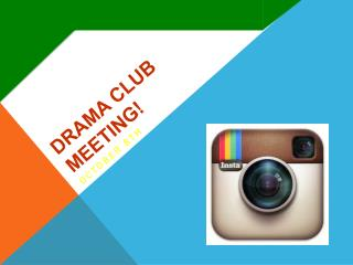 DRAMA CLUB Meeting!