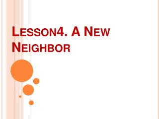 Lesson4. A New Neighbor