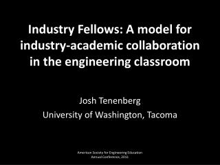 Industry Fellows: A model for industry-academic collaboration in the engineering classroom