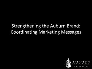 Strengthening the Auburn Brand: Coordinating Marketing Messages