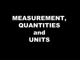 MEASUREMENT, QUANTITIES   and  UNITS