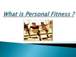 What is Personal Fitness ?