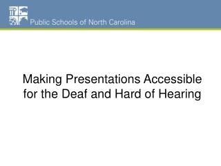 Making Presentations Accessible for the  Deaf and Hard of Hearing