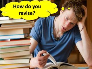 How do you revise?