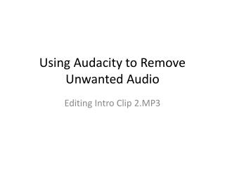 Using Audacity to Remove Unwanted Audio