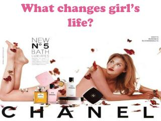 What changes girl's life?
