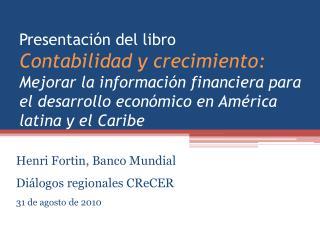 Henri  Fortin , Banco Mundial Diálogos regionales  CReCER 31 de agosto de 2010