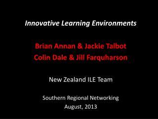 Innovative Learning Environments Brian Annan & Jackie Talbot Colin Dale & Jill  Farquharson