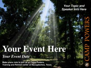 Your Event Here Your Event Date Make plans now to join us at Camp Powers,