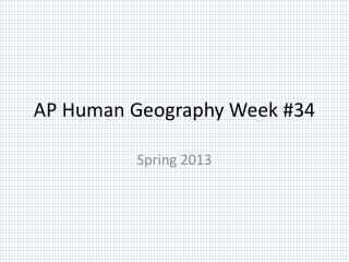 AP Human Geography Week # 34