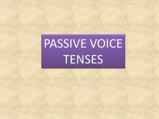 PASSIVE  VOICE TENSES