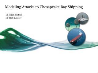 Modeling Attacks to Chesapeake Bay Shipping