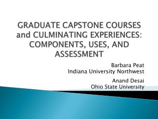 GRADUATE CAPSTONE  COURSES and CULMINATING EXPERIENCES:  COMPONENTS, USES ,  AND  ASSESSMENT