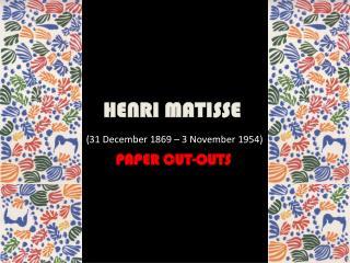 HENRI MATISSE (31  December 1869 – 3 November  1954)