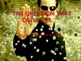 """The Question that drives us…"""