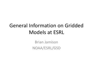 General Information on Gridded Models at ESRL