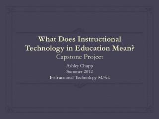 What Does Instructional Technology in Education Mean? Capstone Project
