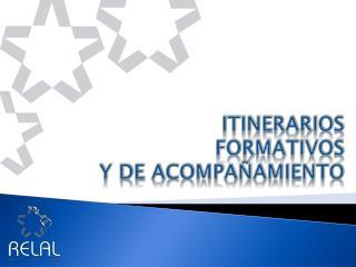 ITINERARIOS  FORMATIVOS  Y DE ACOMPAÑAMIENTO
