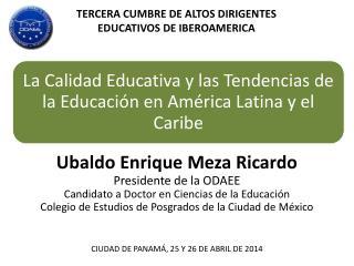 Ubaldo Enrique Meza Ricardo Presidente de la ODAEE Candidato a Doctor en Ciencias de la Educaci�n