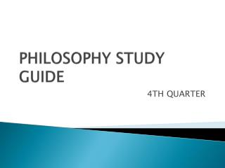 PHILOSOPHY STUDY GUIDE