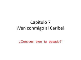 Cap�tulo 7 � Ven conmigo al Caribe!